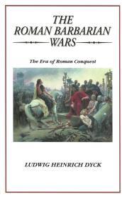 """: """"The Roman Barbarian Wars, The Era of Roman Conquest,"""" Trafford 2011 edition."""